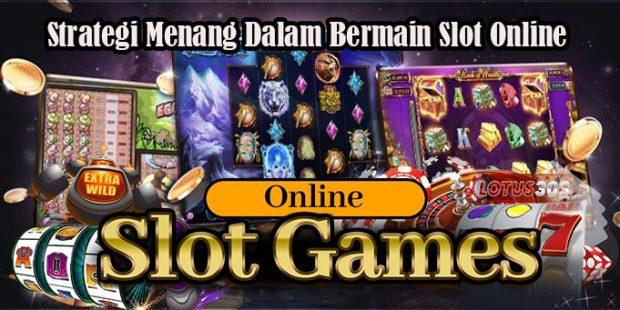 Strategi Menang Dalam Bermain Slot Online