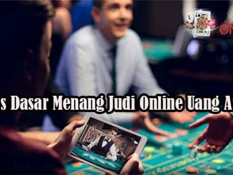 Tips Dasar Menang Judi Online Uang Asli