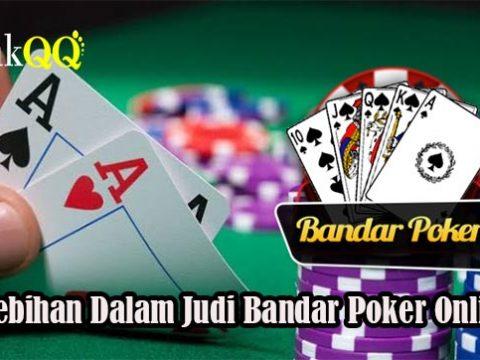 Kelebihan Dalam Judi Bandar Poker Online
