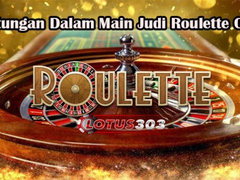 Keuntungan Dalam Main Judi Roulette Online