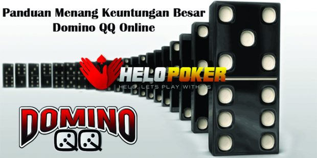 Panduan Menang Keuntungan Besar Domino QQ Online