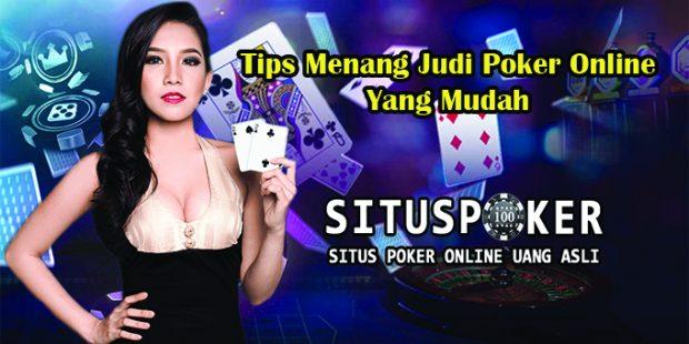Tips Menang Judi Poker Online Yang Mudah